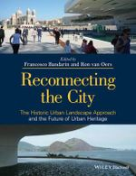 The Reconnecting the City : The Historic Urban Landscape Approach and the Future of Urban Heritage