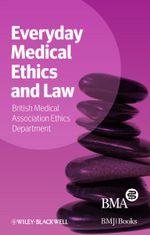Everyday Medical Ethics and Law : A Guide to De Beneficiis - BMA Medical Ethics Department