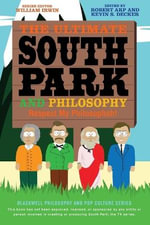The Ultimate South Park and Philosophy : Respect My Philosophah!