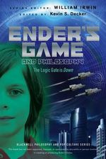 Ender's Game and Philosophy : The Logic Gate is Down - Kevin S. Decker
