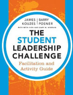 The Student Leadership Challenge : Facilitation and Activity Guide - James M. Kouzes