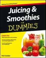Juicing and Smoothies For Dummies - Pat Crocker