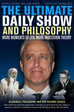 The Ultimate Daily Show and Philosophy : More Moments of Zen, More Indecision Theory - Jason Holt
