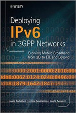 Deploying IPv6 in 3GPP Networks : Evolving Mobile Broadband from 2G to LTE and Beyond - Jouni Korhonen