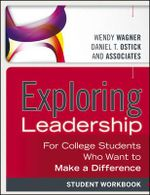 Exploring Leadership : for College Students Who Want to Make a Difference, Student Workbook - Wendy Wagner