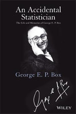 An Accidental Statistician : The Life and Memories of George E. P. Box - George E. P. Box