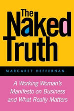 The Naked Truth : A Working Woman's Manifesto on Business and What Really Matters - Margaret A. Heffernan