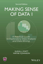 Making Sense of Data I : A Practical Guide to Exploratory Data Analysis and Data Mining - Wayne P. Johnson