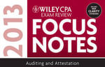 Wiley CPA Examination Review 2013 Focus Notes : Auditing and Attestation - Wiley