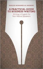 A Practical Guide to Business Writing : Writing in English for Non-Native Speakers - Khaled Al-Maskari