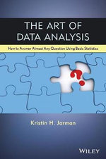 The Art of Data Analysis : How to Answer Almost Any Question Using Basic Statistics - Kristin H. Jarman