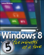 Windows 8 Five Minutes at a Time - Lance Whitney