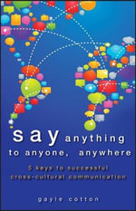 Say Anything to Anyone, Anywhere : 5 Keys To Successful Cross-Cultural Communication - Gayle Cotton