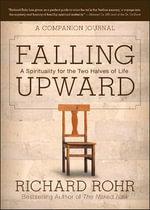 Falling Upward - A Companion Journal : A Spirituality for the Two Halves of Life - A Companion Journal - Richard Rohr