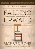 Falling Upward : A Spirituality for the Two Halves of Life - A Companion Journal - Richard Rohr