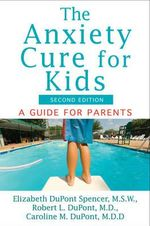 The Anxiety Cure for Kids : A Guide for Parents - Elizabeth DuPont Spencer