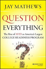 Question Everything : The Rise of Avid as America's Largest College Readiness Program - Jay Mathews