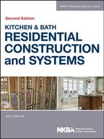 Kitchen & Bath Residential Construction and Systems : Patterns, Systems, and Design - NKBA