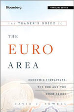 The Trader's Guide to the Euro Area : Economic Indicators, the ECB and the Euro Crisis - David J. Powell