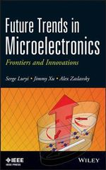 Future Trends in Microelectronics : Frontiers and Innovations - Serge Luryi