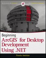 Beginning ArcGIS for Desktop Development Using .NET : Applying the SEMAT Kernel - Pouria Amirian