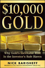 $10,000 Gold : Why Gold's Inevitable Rise is the Investor's Safe Haven - Nick Barisheff