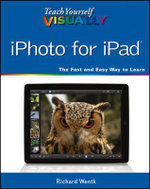 Teach Yourself Visually iPhoto for iPad - Richard Wentk