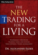 The New Trading for a Living : Psychology, Discipline, Trading Tools and System, Risk Control, Trade Management - Alexander Elder