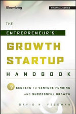 The Entrepreneur's Growth Startup Handbook : 7 Secrets to Venture Funding and Successful Growth - David N. Feldman