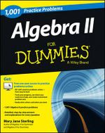 1001 Algebra II Practice Problems For Dummies - Mary Jane Sterling