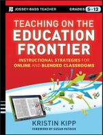 Teaching on the Education Frontier : Instructional Strategies for Online and Blended Classrooms Grades 5-12 - Kristin Kipp