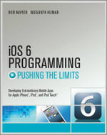 IOS6 Programming Pushing the Limits : Advanced Application Development for Apple iPhone, iPad and iPod Touch - Rob Napier