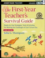 The First-Year Teacher's Survival Guide : Ready-to-Use Strategies, Tools & Activities for Meeting the Challenges of Each School Day - Julia G. Thompson