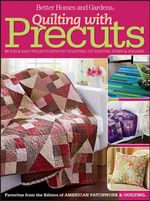 Quilting with Precuts : 27 Fun & Easy Projects from Fat Quarters, Fat Eighths, Strips & Squares - Better Homes & Gardens
