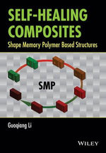 Self-Healing Composites : Shape Memory Polymer Based Structures - Guoqing Li