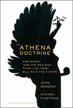 The Athena Doctrine : How Women (and the Men Who Think Like Them) Will Rule the Future - John Gerzema