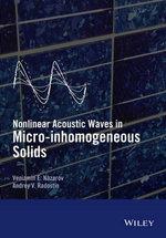 Nonlinear Acoustic Waves in Micro-Inhomogeneous Solids - Veniamin Nazarov