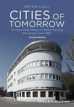 Cities of Tomorrow : An Intellectual History of Urban Planning and Design Since 1880 - Peter Hall