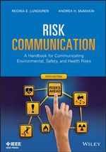 Risk Communication : A Handbook for Communicating Environmental, Safety, and Health Risks - Regina E. Lundgren