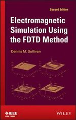Electromagnetic Simulation Using the FDTD Method : Getting from Stuck to Success - Dennis M. Sullivan