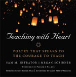 Teaching with Heart : Poetry That Speaks to the Courage to Teach