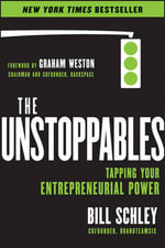 The Unstoppables : Tapping Your Entrepreneurial Power - Bill Schley