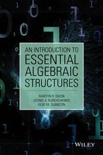 An Introduction to Essential Algebraic Structures - Martyn R. Dixon