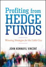 Profiting from Hedge Funds : Winning Strategies for the Little Guy - John Konnayil Vincent
