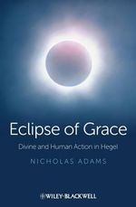 The Eclipse of Grace : Divine and Human Action in Hegel - Nicholas Adams
