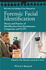 Forensic Facial Identification : Theory and Practice of Identification from Eyewitnesses, Composites and CCTV - Tim Valentine