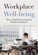 Workplace Well-being : How to Build Psychologically Healthy Workplaces