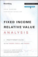 Fixed Income Relative Value Analysis : A Practitioners Guide to the Theory, Tools, and Trades + Website - Doug Huggins