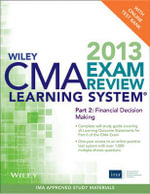 Wiley CMA Learning System Exam Review 2013: Pt. 2 : Financial Decision Making, + Test Bank - IMA