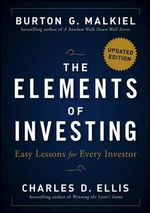 The Elements of Investing : Easy Lessons for Every Investor - Burton G. Malkiel